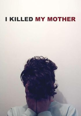 I Killed My Mother's Poster